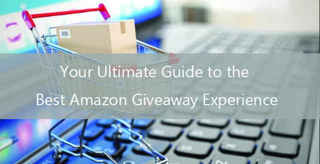 Your Ultimate Guide to the Best Amazon Giveaway Experience