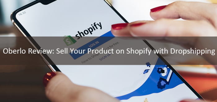 Oberlo Review Sell Your Product on Shopify with Dropshipping