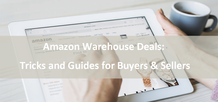 Amazon Warehouse Deals-Tricks and Guides for Buyers & Sellers